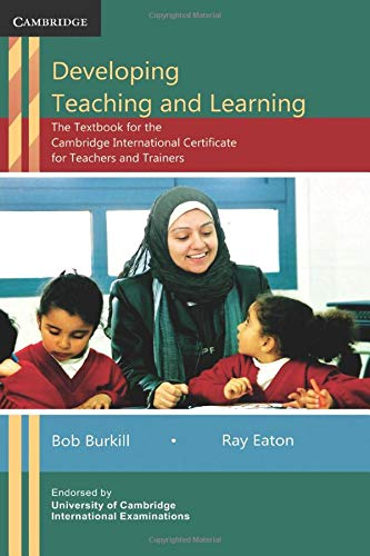 Developing Teaching and Learning: The Textbook for the Cambridge International Certificate for Teachers and Trainers