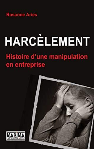 Harcèlement, histoire d'une manipulation en entreprise