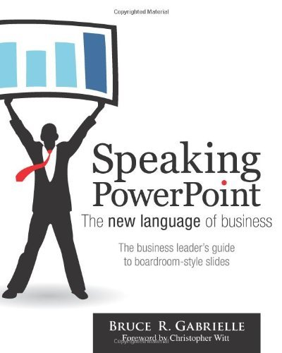 Speaking PowerPoint: The New Language of Business by Gabrielle, Bruce R. (October 10, 2010) Paperback