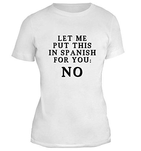 Mesdames T-Shirt avec Let Me Put This In Spanish: No Funny Phrase imprimé. Blanc