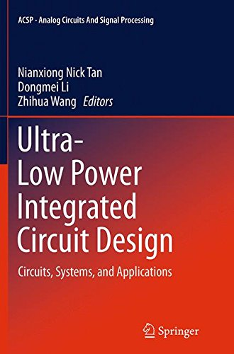 Ultra-Low Power Integrated Circuit Design: Circuits, Systems, and Applications (Analog Circuits and Signal Processing)
