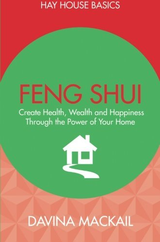 Feng Shui: Create Health, Wealth and Happiness Through the Power of Your Home (Hay House Basics) by Davina Mackail (2016-02-02)