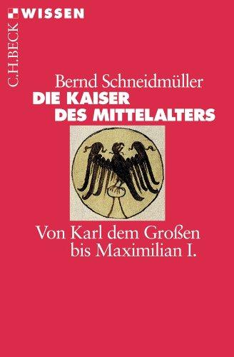 Die Kaiser des Mittelalters: Von Karl dem Großen bis Maximilian I.