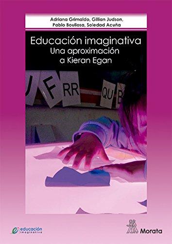 Educación imaginativa: Una aproximación a Kieran Egan por Adriana Grimaldo