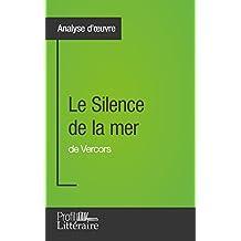 Le Silence de la mer de Vercors (Analyse approfondie): Approfondissez votre lecture des romans classiques et modernes avec Profil-Litteraire.fr (French Edition)