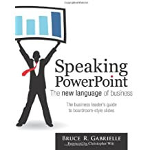 Speaking PowerPoint: The New Language of Business by Bruce R. Gabrielle (10-Oct-2010) Paperback