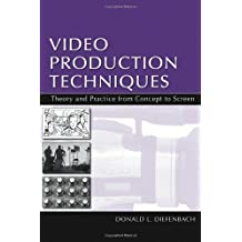 Video Production Techniques: Theory and Practice From Concept to Screen (Routledge Communication Series) by Donald L. Diefenbach (2007-11-05)