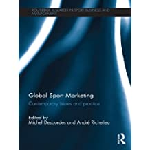 Global Sport Marketing: Contemporary Issues and Practice (Routledge Research in Sport Business and Management)