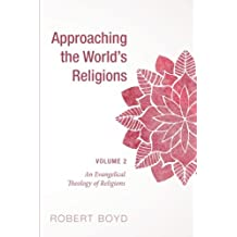 Approaching the World's Religions, Volume 2: An Evangelical Theology of Religions