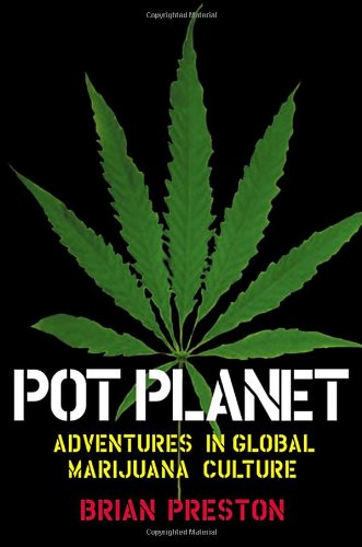 Pot Planet: Adventures in Global Marijuana Culture