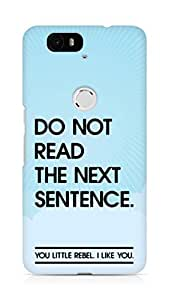 AMEZ do not read the next sentence i like you Back Cover For Huawei Nexus 6P
