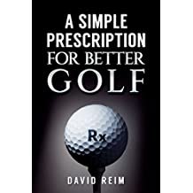 A Simple Prescription for Better Golf (English Edition)