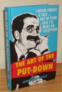 The Art of the Put-Down: I Never Forget a Face...But in Your...