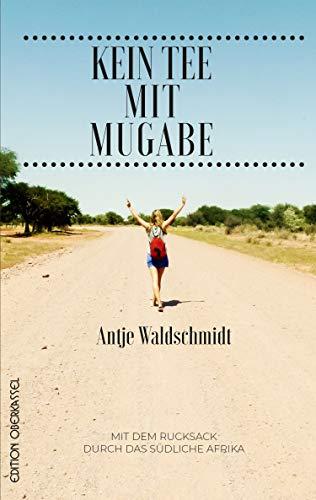 Kein Tee mit Mugabe: Mit dem Rucksack durch das südliche Afrika (Land&Stadt 9) -