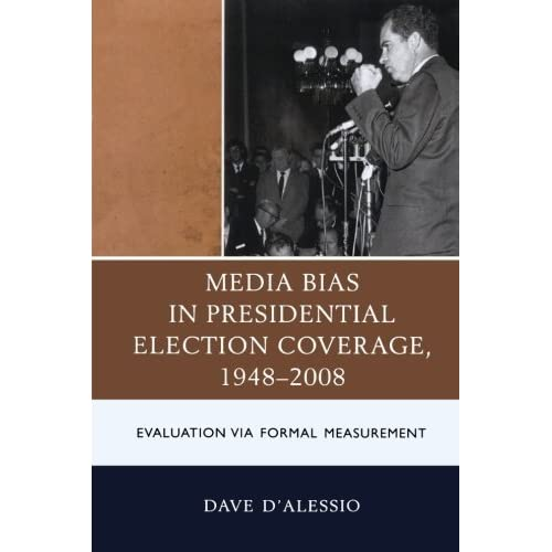 Media Bias in Presidential Election Coverage 1948-2008: Evaluation via Formal Measurement (Lexington Studies in Political Communication) by David W. D'Alessio (2013-05-01)