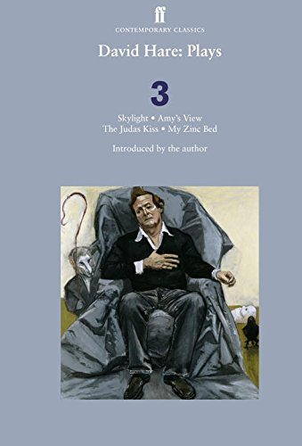 "David Hare Plays 3: Skylight; Amy's View; The Judas Kiss; My Zinc Bed: ""Judas Kiss"", ""My Zinc Bed"", ""Skylight"", ""Amy's View"" v. 3"