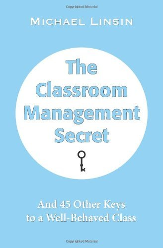 The Classroom Management Secret: And 45 Other Keys to a Well-Behaved Class: Written by Michael Linsin, 2013 Edition, Publisher: JME Publishing [Paperback]