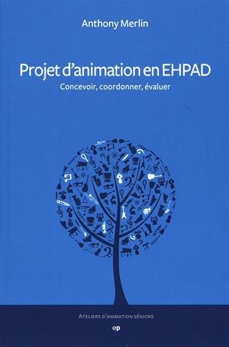 Projet d'animation en EHPAD : Concevoir, coordonner, évaluer