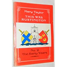 THIS WAS RUSTINGTON: No.2 The Early Years