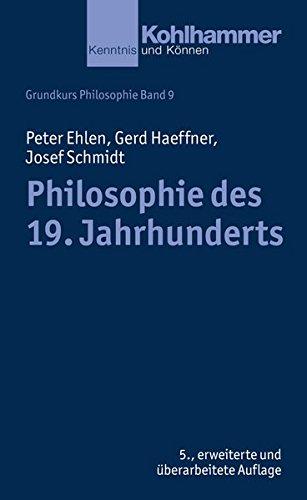 Grundkurs Philosophie: Philosophie des 19. Jahrhunderts (Kohlhammer Kenntnis und Konnen, Band 353)
