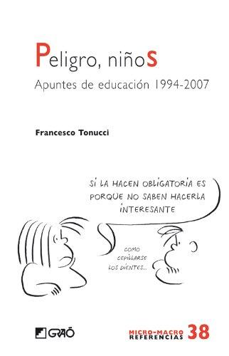 Peligro, niños: Apuntes de educación 1994-2007 (MICRO-MACRO REFERENCIAS) por Francesco Tonucci