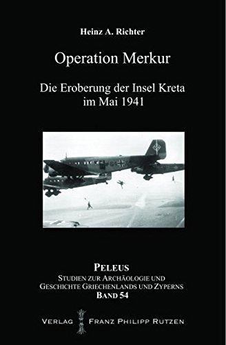 Operation Merkur: Die Eroberung der Insel Kreta im Mai 1941 (PELEUS / Studien zur Archäologie und Geschichte Griechenlands und Zyperns, Band 54)