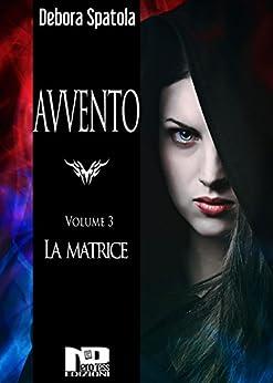 Avvento - La Matrice (Volume 3) di [Debora Spatola]