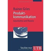 Produktkommunikation: Geschichte und Theorie (Uni-Taschenbücher M) von Rainer Gries (1. April 2008) Broschiert