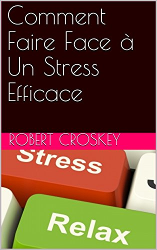 Comment Faire Face à Un Stress Efficace par Robert  Croskey