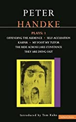 Handke Plays: 1: Offending the Audience, Self-Accusation, Kaspar, My Foot My Tutor, the Ride Across Lake Constance, and They Are Dyi: