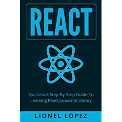 React: Quickstart Step-By-Step Guide To Learning React Javascript Library (React.js, Reactjs, Learning React JS, React Javascript, React Programming)