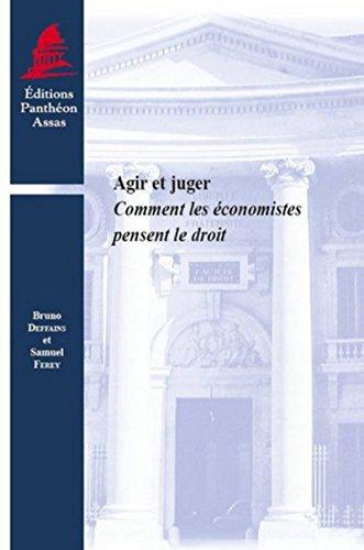 Agir et juger.Comment les économistes pensent le droit par Bruno Deffains, Samuel Ferey