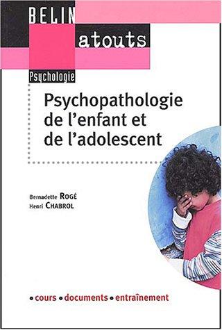 Psychopathologie de l'enfant et de l'adolescent par Bernadette Rogé, Henri Chabrol