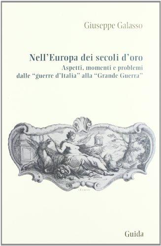 Nell'Europa dei secoli d'oro. Aspetti, momenti e problemi dalle guerre d'Italia alla grande guerra