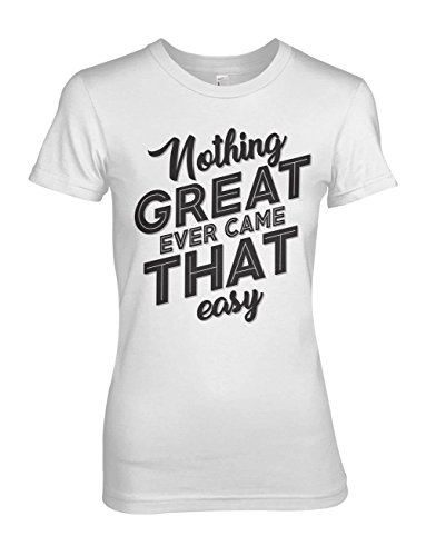 Nothing Great Ever Came That Easy Motivation Damen T-Shirt Weiß