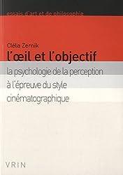 L'oeil et l'objectif: La psychologie de la perception à l'épreuve du style cinématographique