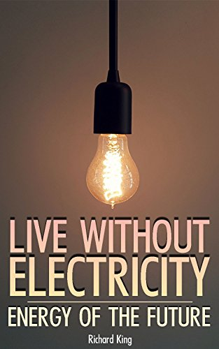 Live without Electricity: Energy Of The Future: (Power Generation, Off Grid Power) (English Edition)