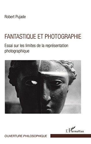 Fantastique et photographie: Essai sur les limites de la représentation photographique