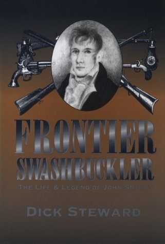 Frontier Swashbuckler: The Life and Legend of John Smith T (MISSOURI BIOGRAPHY SERIES) by Dick Steward (1999) Hardcover
