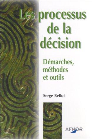 Les processus de la décision : Démarches, méthodes et outils par Serge Bellut
