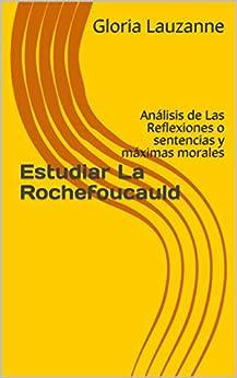 Estudiar La Rochefoucauld: Análisis De Las Reflexiones O Sentencias Y Máximas Morales por Gloria Lauzanne epub