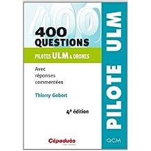400 questions - pilotes ULM & drones - avec reponses commentées - QCM - 4e édition de Thierry GOBERT ( 31 décembre 2013 )