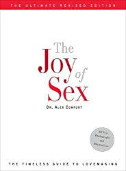 The Joy of Sex: The Timeless Guide to Lovemaking, Ultimate Revised Edition by Alex Comfort (2009-01-06)