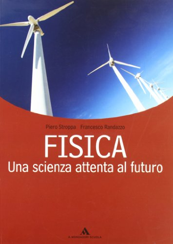 Fisica. Una scienza attenta al futuro. Volume unico. Per le Scuole superiori