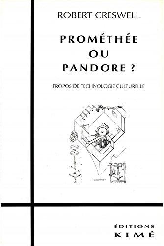 PROMÉTHÉE OU PANDORE ?: Propos de technologie culturelle par CRESSWELL ROBERT