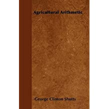 [Agricultural Arithmetic] (By: George Clinton Shutts) [published: September, 2010]