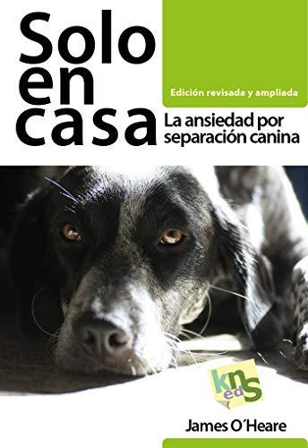 Solo en casa. Edición revisada y ampliada: La ansiedad por separación canina por James OŽHeare