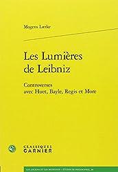 Les Lumières de Leibniz : Controverses avec Huet, Bayle, Regis et More