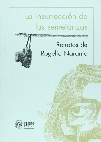 La insurreccion de las semejanzas. retratos de Rogelio Naranjo (Spanish Edition) by ed. Victor Cabrera (2005-10-10)
