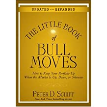 By Schiff, Peter D. ( Author ) [ The Little Book of Bull Moves: How to Keep Your Portfolio Up When the Market Is Up, Down, or Sideways (Updated, Expanded) [ THE LITTLE BOOK OF BULL MOVES: HOW TO KEEP YOUR PORTFOLIO UP WHEN THE MARKET IS UP, DOWN, OR SIDEWAYS (UPDATED, EXPANDED) BY Schiff, Peter D. ( Author ) Aug-02-2010 ] Aug - 2010 { Paperback }